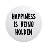 Happiness is being Holden Ornament (Round)