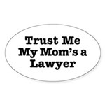 Trust Me My Mom's a Lawyer Oval Sticker