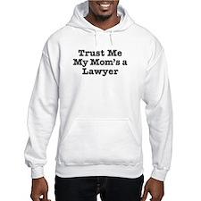 Trust Me My Mom's a Lawyer Hoodie Sweatshirt