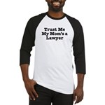 Trust Me My Mom's a Lawyer Baseball Jersey