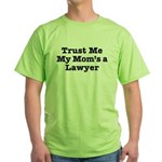Trust Me My Mom's a Lawyer Green T-Shirt