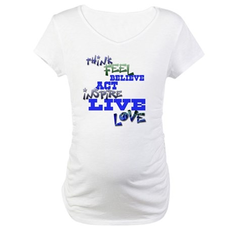 Think, Feel, Believe, Act, In Maternity T-Shirt