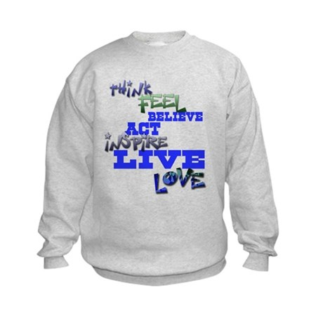 Think, Feel, Believe, Act, In Kids Sweatshirt
