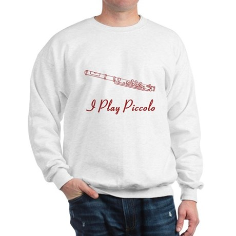 I Play Piccolo Sweatshirt