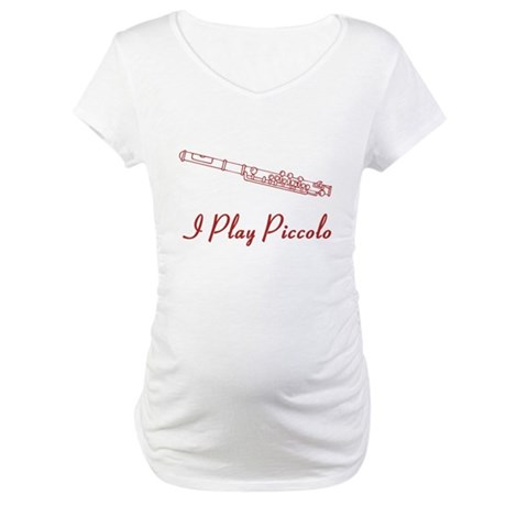 I Play Piccolo Maternity T-Shirt