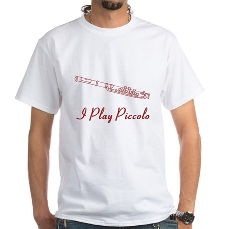 I Play Piccolo White T-Shirt