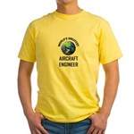 World's Greatest AIRCRAFT ENGINEER Yellow T-Shirt
