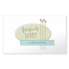 Everybody Loves an Acupuncturist Sticker (Rectangu