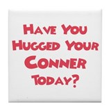 Have You Hugged Your Connor? Tile Coaster