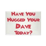 Have You Hugged Your Dave? Rectangle Magnet