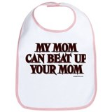 MY MOM CAN BEAT UP YOUR MOM Bib