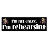 I'm Rehearsing Bumper Bumper Sticker