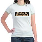 I'd rather be driving naked. Jr. Ringer T-Shirt