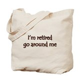 I'm retired go around me Tote Bag