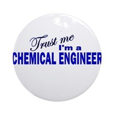 Trust Me I'm a Chemical Engin Ornament (Round)