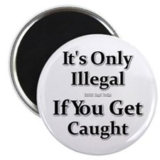 "It's Only Illegal ... 2.25"" Magnet (10 pack)"