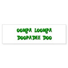 Oompa loompa doopadee do Bumper Bumper Sticker