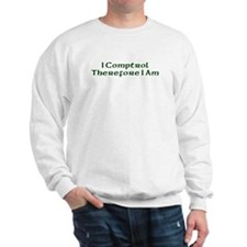 I Comptrol Therefore I Am Sweatshirt