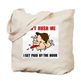 DON'T RUSH ME Tote Bag