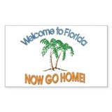 Welcome to Florida Now Go Home Sticker(Rectangular