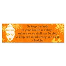 To keep the body in good heal Bumper Bumper Sticker