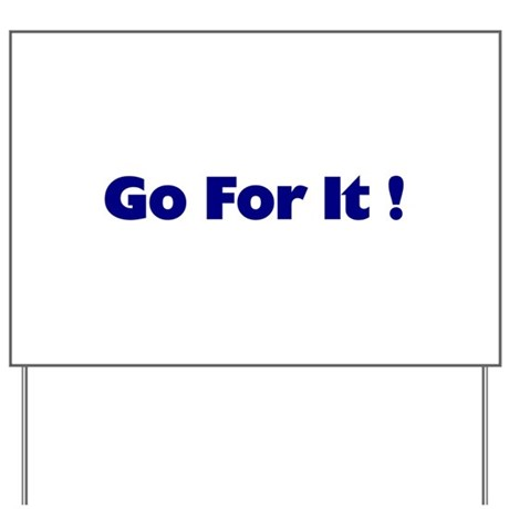 Go For It Yard Sign