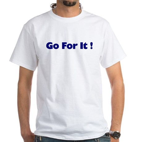 Go For It White T-Shirt