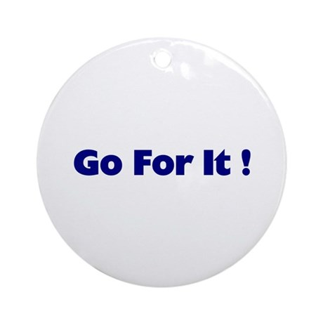Go For It Ornament (Round)