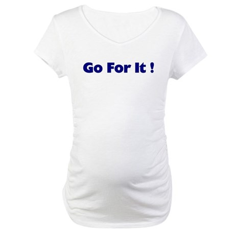Go For It Maternity T-Shirt