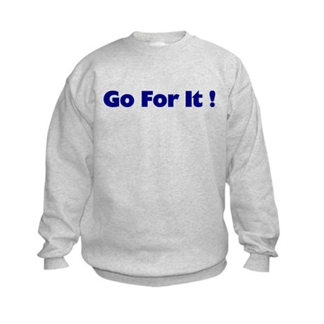 Go For It Kids Sweatshirt