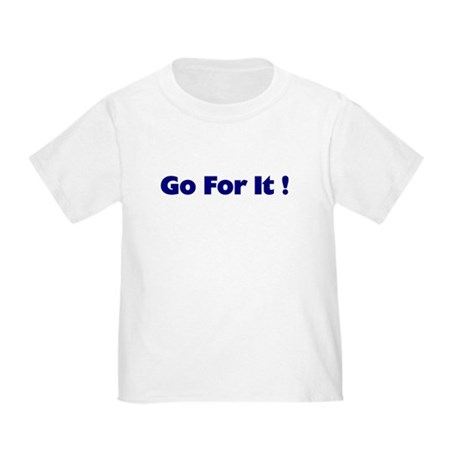 Go For It Toddler T-Shirt