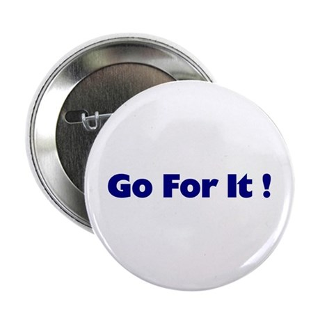 "Go For It 2.25"" Button (10 pack)"