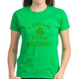 Kiss Me It's My Birthday St Pat's Day  T