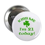 "Kiss Me I'm 21 on St Patricks Day 2.25"" Button"