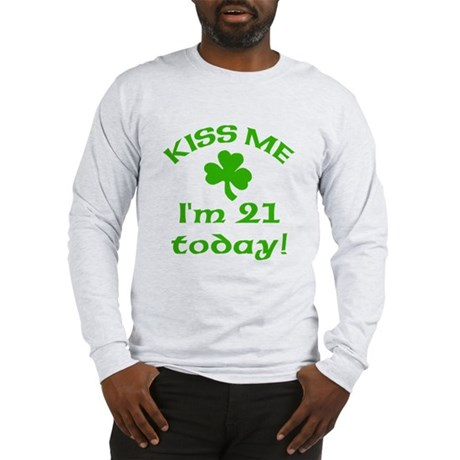 Kiss Me I'm 21 on St Patricks Day Long Sleeve T-Sh