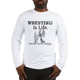 WRESTLING Is Life. Long Sleeve T-Shirt