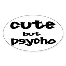 Cute But Psycho Oval Bumper Stickers