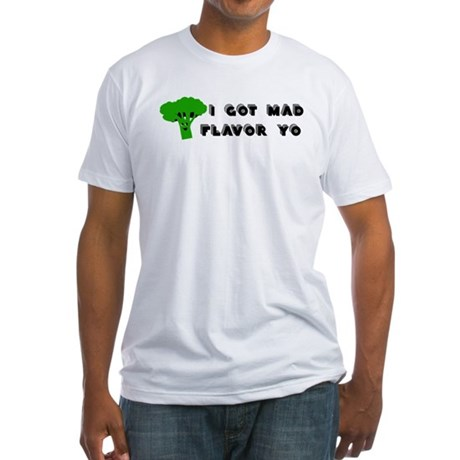 I Got Mad Flavor Fitted T-Shirt