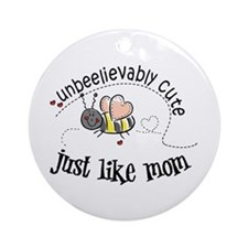 Unbeelievably cute just like mom Ornament (Round)