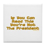 Your Not The Pres Tile Coaster