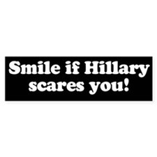 Smile if Hillary scares you Bumper Bumper Sticker