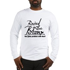 Raised in the Bronx Long Sleeve T-Shirt