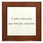 Only Your Mother Could Love Framed Tile