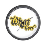 Sarcastic What Ever Wall Clock