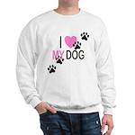 I Love My Dog Sweatshirt