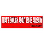 That's Enough About Jesus Already