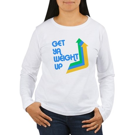 Get Ya Weight Up Womens Long Sleeve T-Shirt