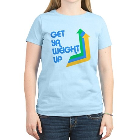 Get Ya Weight Up Womens Light T-Shirt