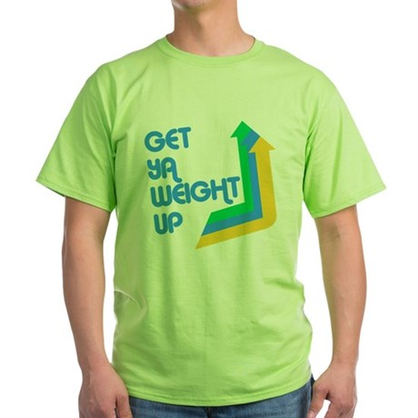 Get Ya Weight Up Green T-Shirt
