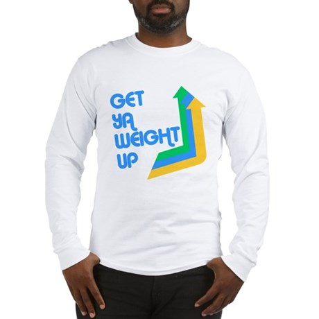 Get Ya Weight Up Long Sleeve T-Shirt